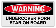 Funny Warning Bumper Stickers Decals: UNDERCOVER PORN STAR ON BOARD