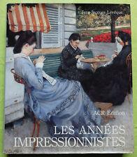LES ANNÉES IMPRESSIONNISTES 1870-1889 LÉVÊQUE 1990 IMPRESSIONNISME 660 pages