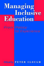 Managing Inclusive Education: From Policy to Experience, Clough, Peter,