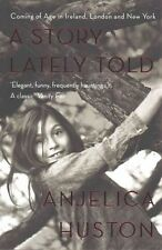 A Story Lately Told: Coming of Age in London, Ireland and New York by Anjelica H