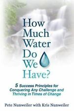 How Much Water Do We Have: 5 Success Principles for Conquering Any Challenge and