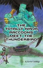 The Totally Ninja Raccoons Meet the Thunderbird by Kevin Coolidge