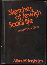 SKETCHES OF JEWISH SOCIAL LIFE IN THE DAYS OF CHRIST BY ALFRED EDERSHEIM  GOOD