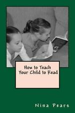 How to Teach Your Child to Read by Nina Pears (2013, Paperback)