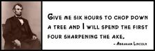 Wall Quote - ABRAHAM LINCOLN - Give me six hours to chop down a tree and I will