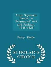 Anne Seymour Damer Woman Art Fashion 1748-1828 - Schol by Noble Percy -Paperback