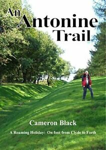 An Antonine Trail: A Roaming Holiday: on Foot from Clyde to... by Black, Cameron
