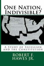 One Nation, Indivisible?: A Study of Secession and the Constitution, , Hawes Jr.