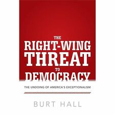 The Right-Wing Threat to Democracy: The Undoing of America's Exceptionalism