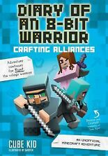 Crafting Alliances: An Unofficial Minecraft Adventure Diary of an 8-Bit Warrior