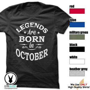 LEGENDS ARE BORN IN OCTOBER c375 T-Shirt Workout Gym BodyBuilding WeightLifting