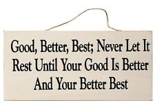 Good Better Best Never Let it Rest Until Your Good is Better & Your Better Sign