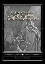 NEW Ultimate Bible Dictionary of Angels, Prophets & Prophetic Symbolism