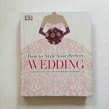 How to Style Your Perfect Wedding by DK (Hardback, 2015)