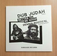 "DUB JUDAH DENNIS ROOTICAL - Better To Be Good 7"" Vinyl Dubquake ROOTS REGGAE DUB"