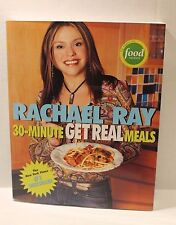 Rachael Ray : 30-Minute Get Real Meals - Recipes Quick & Easy Cookbook 2005
