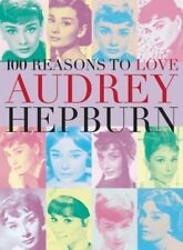 100 Reasons to Love Audrey Hepburn,Joanna Benecke,Very Good Book mon0000111300
