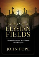 Getting Off at Elysian Fields: Obituaries from the New Orleans T... by John Pope
