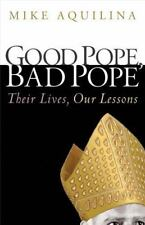 Good Pope, Bad Pope : Their Lives, Our Lessons by Mike Aquilina (2013, Paperback