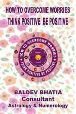 Think Positive Be Positive: How to over Come Worries : Think Positive Be...