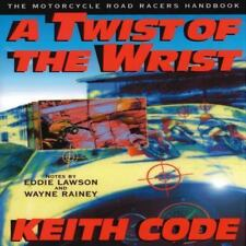 A Twist of the Wrist: The Motorcycle Roadracers Handbook by Code, Keith