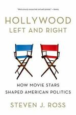 Hollywood Left and Right : How Movie Stars Shaped American Politics by Steven J.