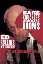 Bare Knuckles and Back Rooms: My Life in American Politics by Rollins, Ed, Good