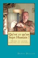Qu'est Ce Qu'un Sujet Humain ? : (Etre et Avoir Contre le Vivant) by Denis...