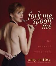 NEW - Fork Me, Spoon Me: The Sensual Cookbook by Reiley, Amy