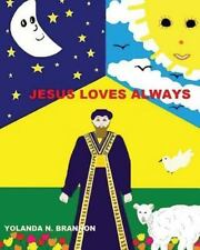 Jesus Loves Always by Psy.D., Yolanda N., Yolanda Brannon (2013, Paperback)