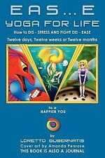 Eas E Yoga for Life : How to DIS STRESS and FIGHT DIS EASE by Loretto...