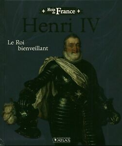 Livre le roi bienveillant Henri IV éditions Atlas 2008 book