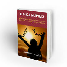 Unchained: How to Release Yourself From the Slavery of Anxiety and Depression