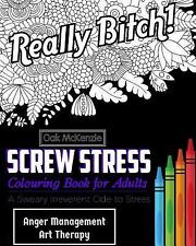 Screw Stress Sweary Colouring Book for Adults : Anger Management Art Therapy,...
