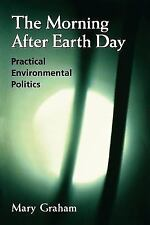 The Morning after Earth Day : Practical Environmental Politics by Mary Graham...