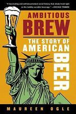 Ambitious Brew : The Story of American Beer by Maureen Ogle (2007, Paperback)