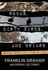 NEW - Rocks, Dirty Birds, and Briars by Franklin Graham; Donna Lee Toney