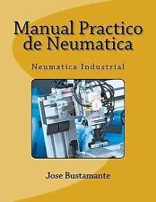 Manual Practico de Neumatica : Neumatica Industrial by josé Bustamante (2015,...