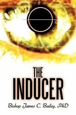 The Inducer by Bishop James C. Bailey (2010, Paperback)