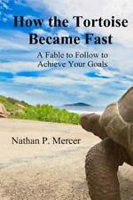 How the Tortoise Became Fast : A Fable to Follow to Achieve Your Goals by...