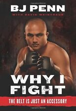 Why I Fight: The Belt Is Just an Accessory by Jay Dee B.J. Penn, Dave Weintrau