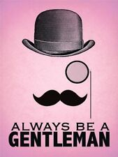 ALWAYS BE A GENTLEMAN HAT MOUSTACHE METAL PLAQUE TIN SIGN 100's MORE LISTED 600