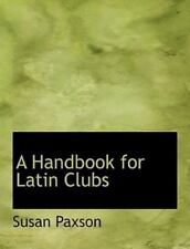 A Handbook For Latin Clubs (large Print Edition): By Susan Paxson