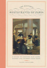 The Historic Restaurants Of Paris: A Guide to Century-Old Cafes' Bistros and Gou