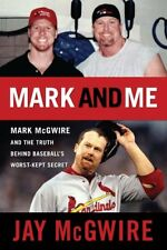 Mark and Me: Mark McGwire and the Truth Behind Bas