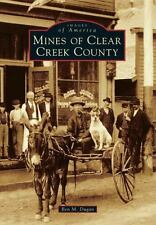 Mines Of Clear Creek County (images Of America): By Ben M. Dugan