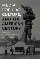 MEDIA, POPULAR CULTURE AND THE AMERICAN CENTURY - NEW PAPERBACK BOOK