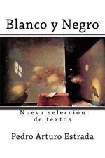 Blanco y Negro : Nueva Selección de Textos by Pedro Estrada (2014, Paperback)