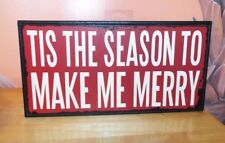 """""""TIS THE SEASON TO MAKE ME MERRY.""""  WOODEN SIGN. 12.5"""" LONG. NEW"""