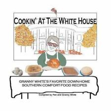 Cookin' at the White House : Granny White's Favorite down-Home Southern...